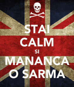 Poster: STAI CALM SI MANANCA O SARMA