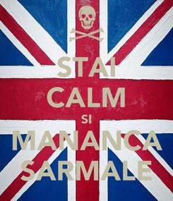 Poster: STAI CALM SI MANANCA SARMALE