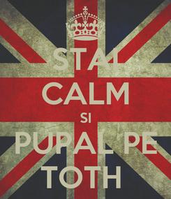 Poster: STAI CALM SI PUPAL PE TOTH