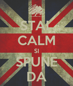 Poster: STAI  CALM SI SPUNE DA