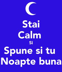 Poster: Stai Calm  Si Spune si tu  Noapte buna
