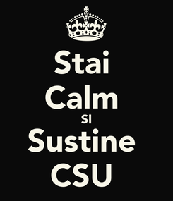 Poster: Stai  Calm  SI Sustine  CSU