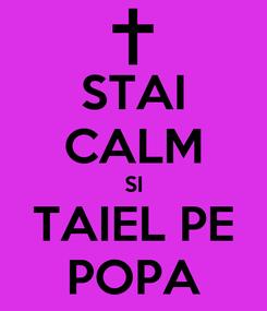 Poster: STAI CALM SI TAIEL PE POPA