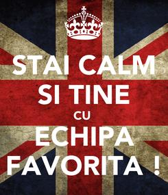 Poster: STAI CALM SI TINE CU  ECHIPA FAVORITA !