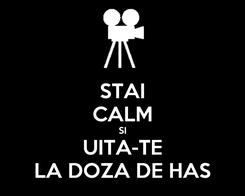 Poster: STAI CALM SI UITA-TE LA DOZA DE HAS