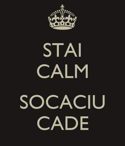 Poster: STAI CALM  SOCACIU CADE