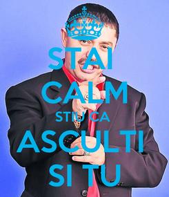 Poster: STAI  CALM STIU CA  ASCULTI  SI TU