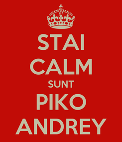 Poster: STAI CALM SUNT PIKO ANDREY