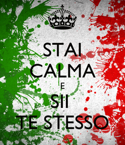 Poster: STAI CALMA E SII  TE STESSO