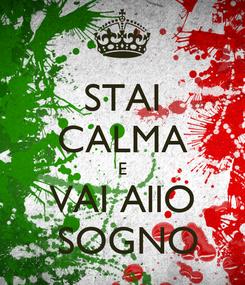 Poster: STAI CALMA E VAI AllO  SOGNO