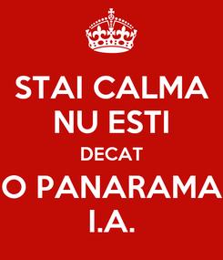 Poster: STAI CALMA NU ESTI DECAT O PANARAMA I.A.