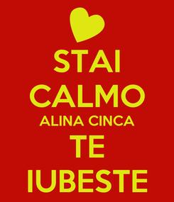 Poster: STAI CALMO ALINA CINCA TE IUBESTE