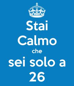 Poster: Stai Calmo che sei solo a 26