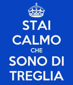 Poster: STAI CALMO CHE SONO DI TREGLIA