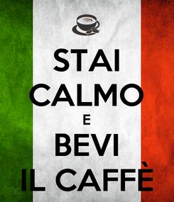 Poster: STAI CALMO E BEVI IL CAFFÈ