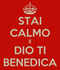 Poster: STAI CALMO E DIO TI BENEDICA