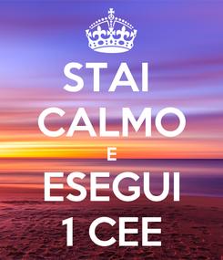 Poster: STAI  CALMO E ESEGUI 1 CEE
