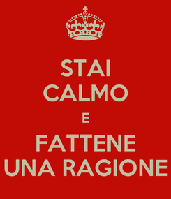 Poster: STAI CALMO E FATTENE UNA RAGIONE