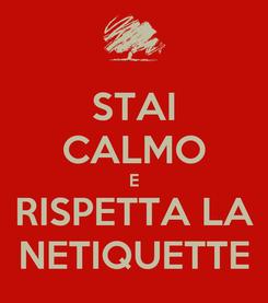 Poster: STAI CALMO E RISPETTA LA NETIQUETTE