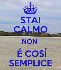 Poster: STAI CALMO NON   É COSÍ SEMPLICE