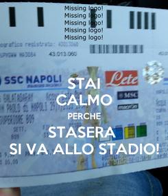 Poster: STAI CALMO PERCHE STASERA  SI VA ALLO STADIO!