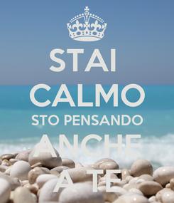 Poster: STAI  CALMO STO PENSANDO ANCHE A TE