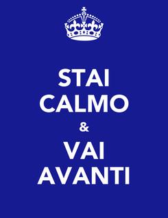 Poster: STAI CALMO & VAI AVANTI