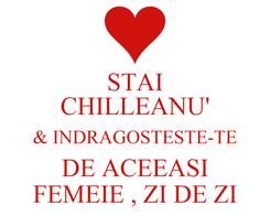 Poster: STAI CHILLEANU' & INDRAGOSTESTE-TE DE ACEEASI FEMEIE , ZI DE ZI