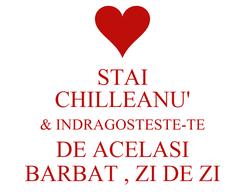 Poster: STAI CHILLEANU' & INDRAGOSTESTE-TE DE ACELASI BARBAT , ZI DE ZI