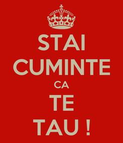 Poster: STAI CUMINTE CA TE TAU !