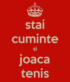 Poster: stai cuminte si joaca tenis