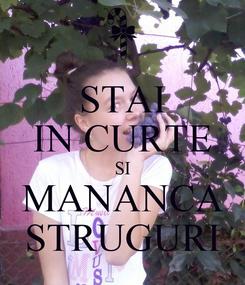 Poster: STAI IN CURTE SI MANANCA STRUGURI