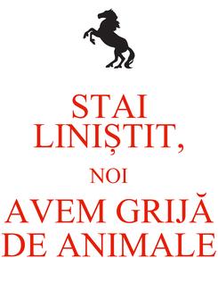 Poster: STAI LINIȘTIT, NOI AVEM GRIJĂ DE ANIMALE