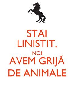 Poster: STAI LINISTIT, NOI AVEM GRIJĂ DE ANIMALE