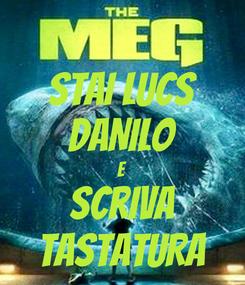 Poster: STAI LUCS DANILO E SCRIVA TASTATURA