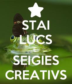Poster: STAI LUCS E  SEIGIES CREATIVS