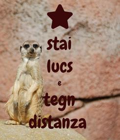 Poster: stai lucs e tegn distanza