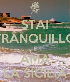 Poster: STAI TRANQUILLO E AMA LA SICILIA