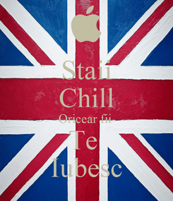 Poster: Staii Chill Oricear fii  Te  Iubesc