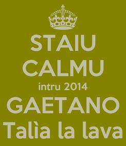 Poster: STAIU CALMU intru 2014 GAETANO Talìa la lava
