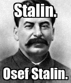 Poster: Stalin. Osef Stalin.