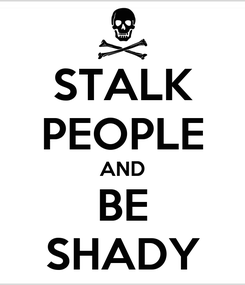 Poster: STALK PEOPLE AND BE SHADY