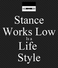 Poster: Stance Works Low Is a Life  Style