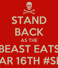 Poster: STAND BACK AS THE BEAST EATS MAR 16TH #SRL