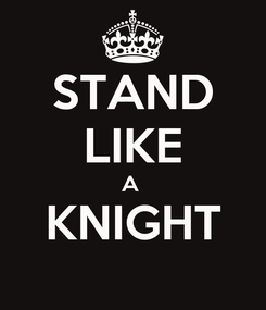 Poster: STAND LIKE A  KNIGHT