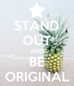 Poster: STAND OUT AND BE ORIGINAL