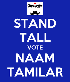 Poster: STAND TALL VOTE NAAM TAMILAR