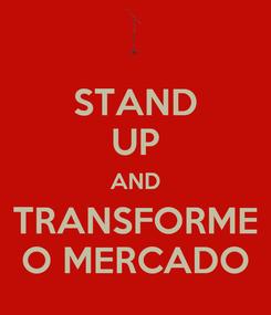 Poster: STAND UP AND TRANSFORME O MERCADO