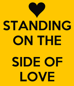 Poster: STANDING ON THE  SIDE OF LOVE