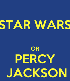 Poster: STAR WARS  OR PERCY  JACKSON